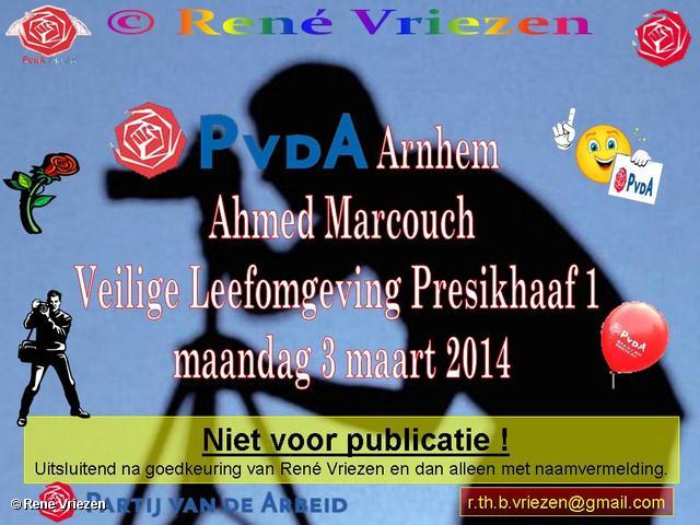 R.Th.B.Vriezen 2014 03 03 0000 PvdA Arnhem Veiligere Buurten Ahmed Marcouch voor een Veilige Leefomgeving Presikhaaf-1 maandag 3 maart 2014