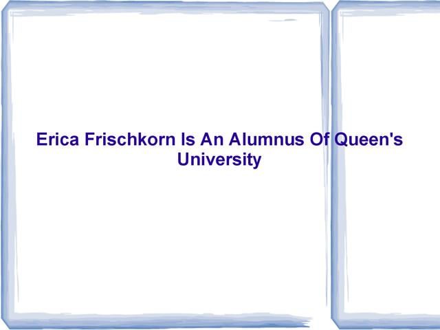 Erica Frischkorn Is An Alumnus Of Queen's Uni Erica Frischkorn Florida