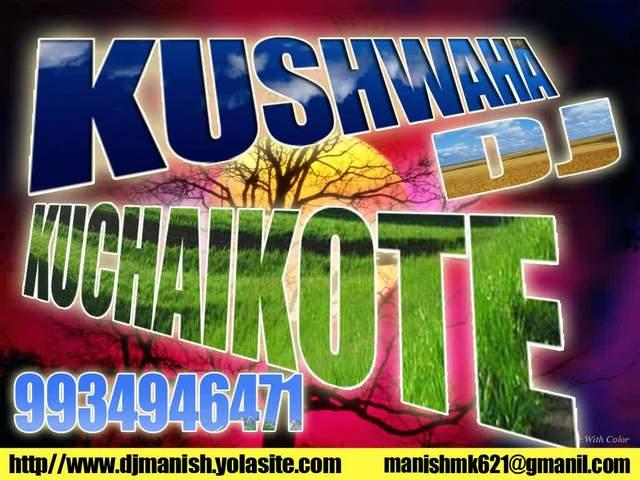 Untitled-1(1)001 KUSHWAHA D.J. KUCHAIKOTE (GOPALGANJ) Mob:-9934946471