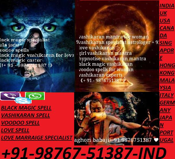 TRIIPPLE ~?VashikaraN? Spell~ ||+91-9876751387|| ~Black Magic Specialist Babaji~Oman-KuwaiT