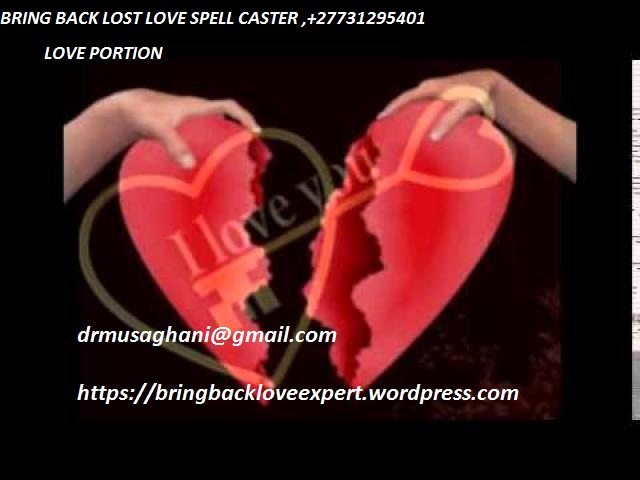 !!!!!!!! WORLD'S NO 1 POWERFUL SPELL CASTER WITH 100% GUARANTEED RESULTS, MOST TRUSTED LOVE SPELLS +27731295401
