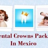 Dental Crowns Packages in M... - Wellness Tourism