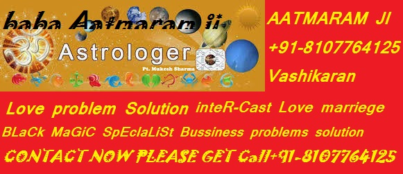 Vashikaran Love problem Solution babaji+91-8107764    +91-8107764125 Vashikaran HYpNOTYsM SpEcIaLiSt babaji