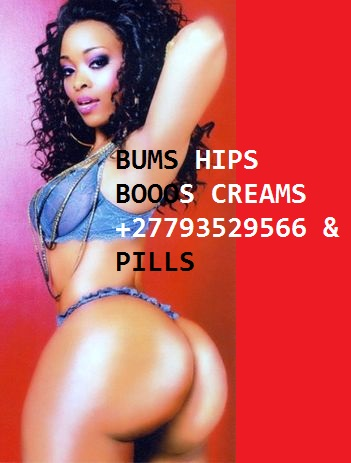 146e37f3f7872069836ff2fc7c8ead22N.jpgA BOObs REDUCTION, HIPS, BUMS CREAM AND PILLS +27793529566 IN Goodwood, Durbanville,Camps Bay, Bishopscourt