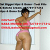 NEW IMPROVED YODI PILLS AND 10X BOTCHO B12 CREAMS FOR HIPS AND BUMS ENLARGEMENTS…+27781177312