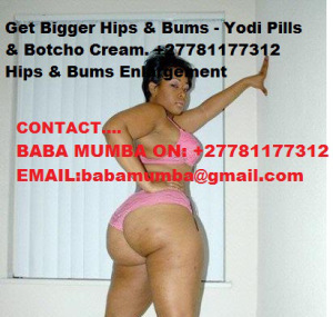 bumz-2 (1) NEW IMPROVED YODI PILLS AND 10X BOTCHO B12 CREAMS FOR HIPS AND BUMS ENLARGEMENTS…+27781177312