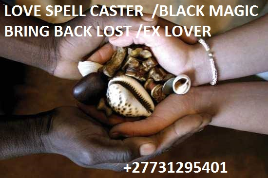 ! voodoo spells £ +27731295401 Bring Back Lost Love Spell Caster Expert to return back ex lover in 24 hours in Bolton,Bradford,Bristol,Cambridge,Cardiff,Cheltenham Chesterfield Colchester Coventry  Derby  Doncaster Halifax  Huddersfield