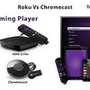 Roku vs Chrome cast
