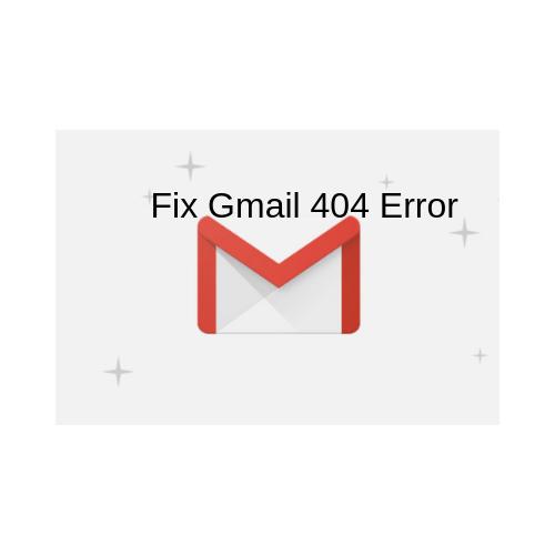 Fix Gmail 404 Error Fix Gmail 404 Error