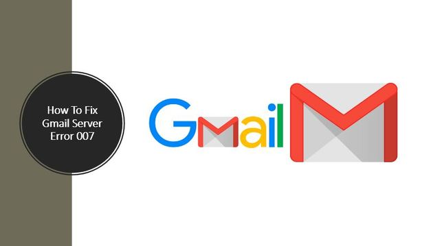 How To Fix Gmail Server Error 007 How To Fix Gmail Server Error 007
