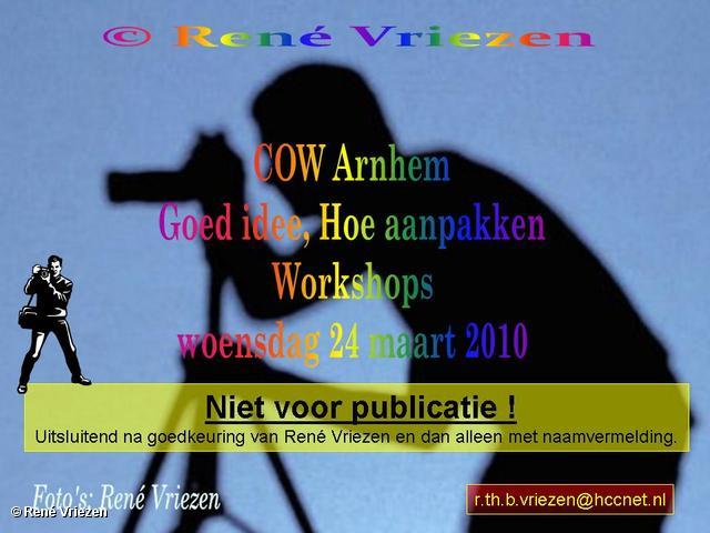 René Vriezen 2010-03-24 #0000 COW Arnhem Goed idee, Hoe aanpakken Workshops 24 maart 2010